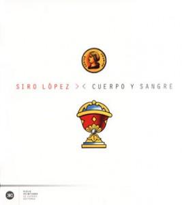 Portada del libro Cuerpo y sangre editado en Siglo XXI, autor Siro López